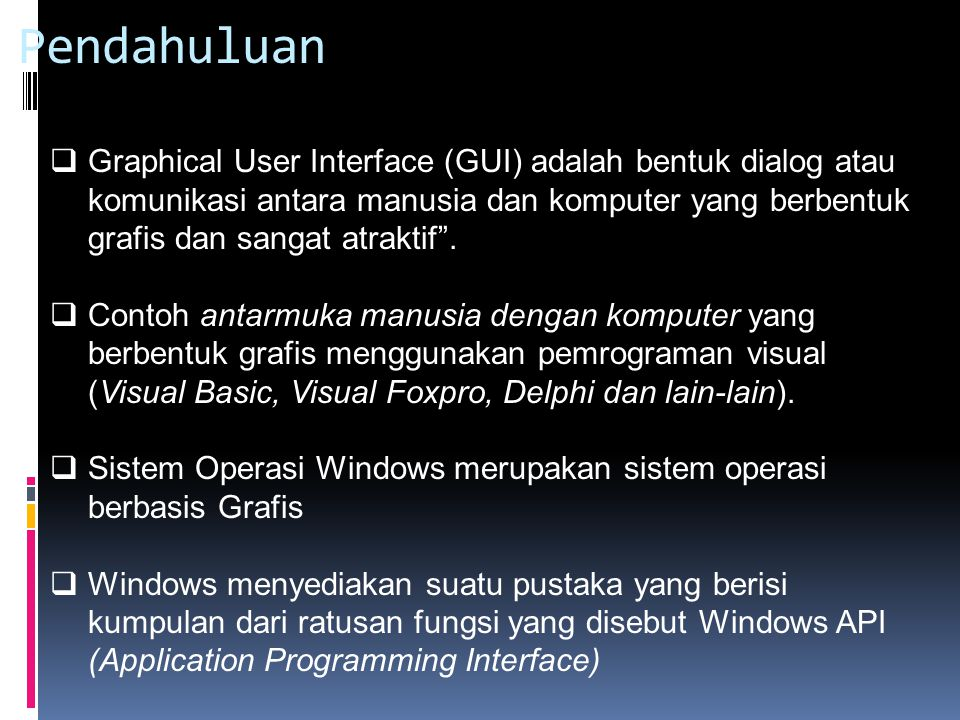 Pendahuluan  Graphical User Interface (GUI) adalah bentuk dialog atau komunikasi antara manusia dan komputer yang berbentuk grafis dan sangat atrakti