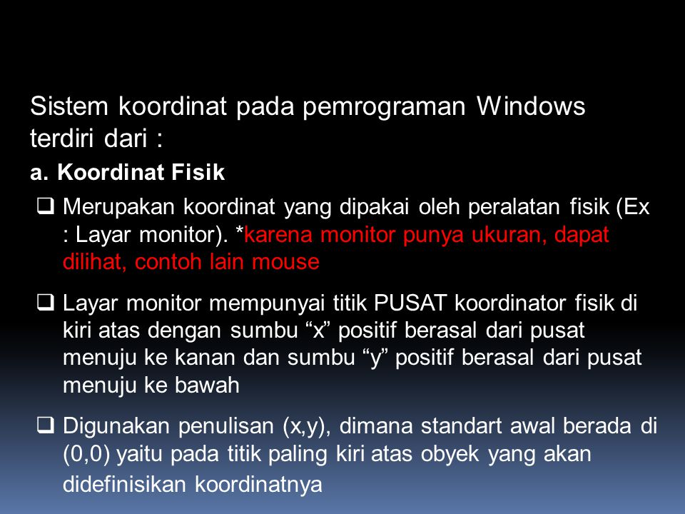 b.Koordinat Logika  Merupakan koordianat yang dipakai dalam program, *contohnya touchpad, pointer  Windows akan memetakan sistem koordinat logika dalam program ke koordit fisik