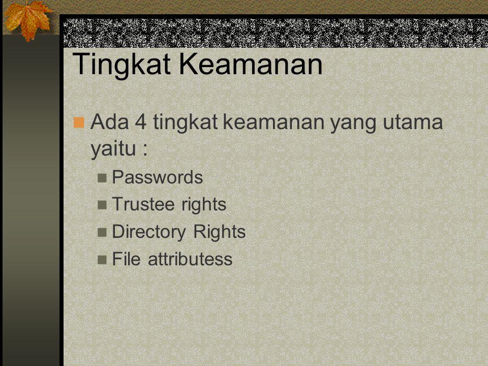 Tingkat Keamanan Ada 4 tingkat keamanan yang utama yaitu : Passwords Trustee rights Directory Rights File attributess