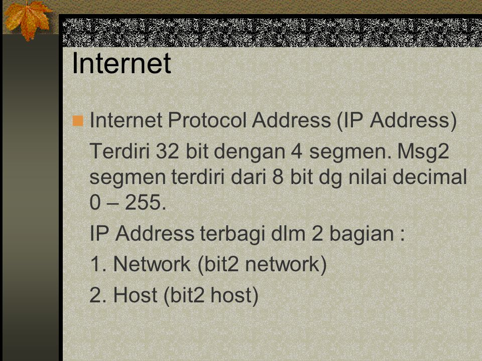 Internet Internet Protocol Address (IP Address) Terdiri 32 bit dengan 4 segmen.