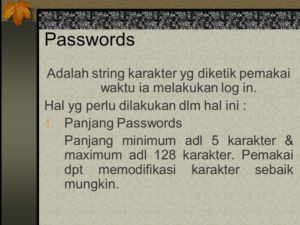 Passwords Adalah string karakter yg diketik pemakai waktu ia melakukan log in.