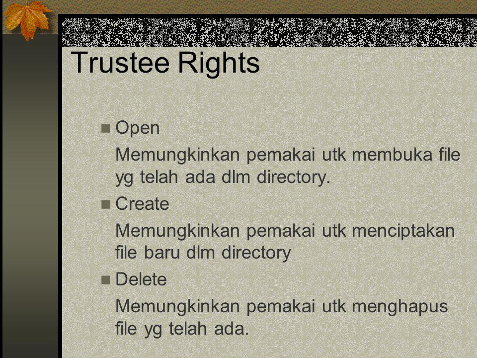 Trustee Rights Open Memungkinkan pemakai utk membuka file yg telah ada dlm directory.