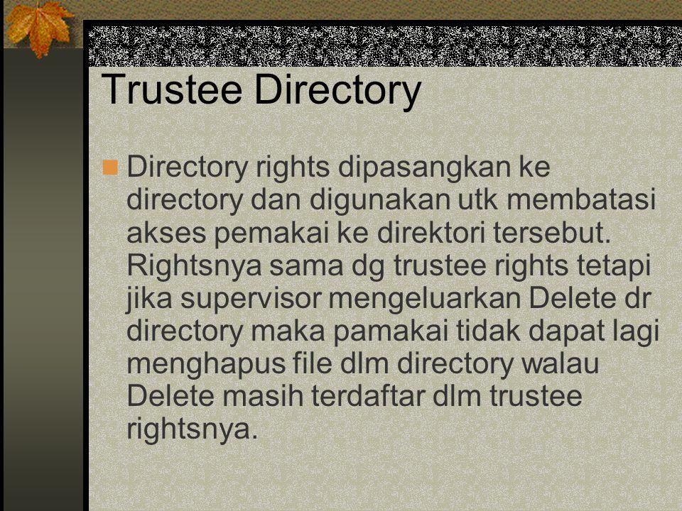Trustee Directory Directory rights dipasangkan ke directory dan digunakan utk membatasi akses pemakai ke direktori tersebut.