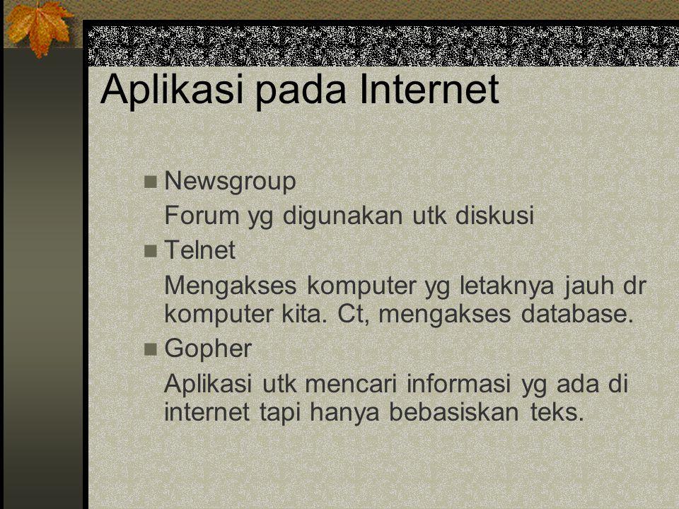 Aplikasi pada Internet Newsgroup Forum yg digunakan utk diskusi Telnet Mengakses komputer yg letaknya jauh dr komputer kita.