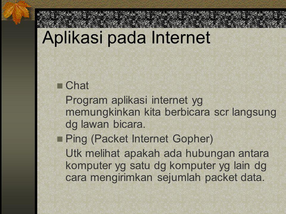 Aplikasi pada Internet Chat Program aplikasi internet yg memungkinkan kita berbicara scr langsung dg lawan bicara.