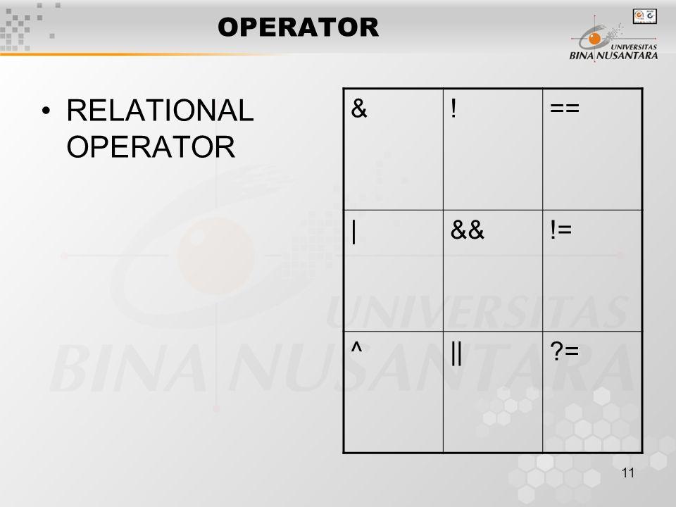11 OPERATOR RELATIONAL OPERATOR &!== |&&!= ^|| =