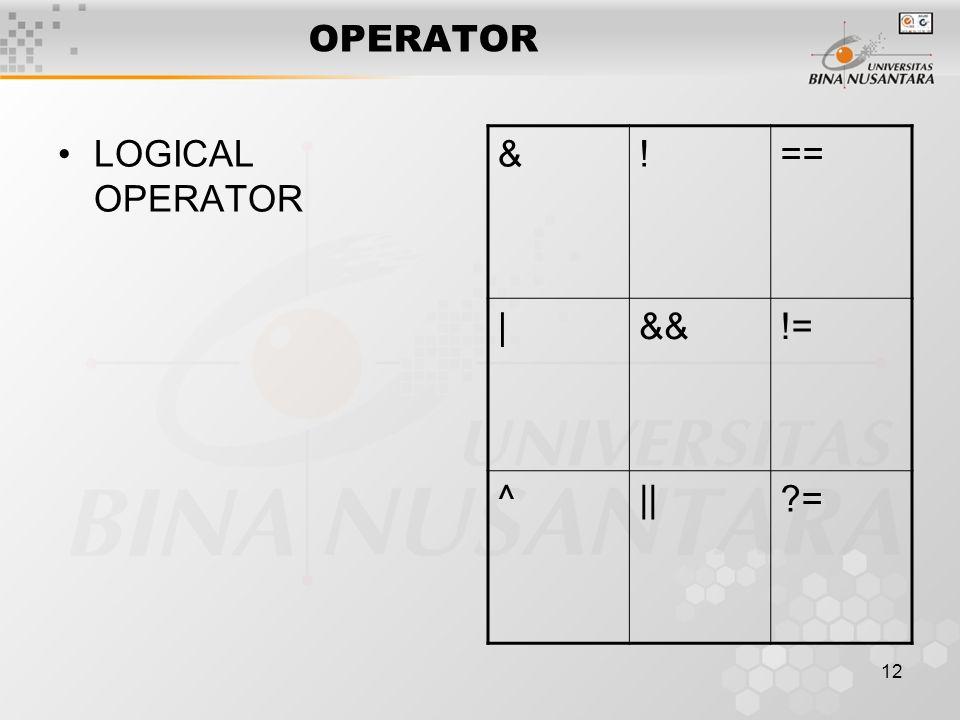 12 OPERATOR LOGICAL OPERATOR &!== |&&!= ^|| =