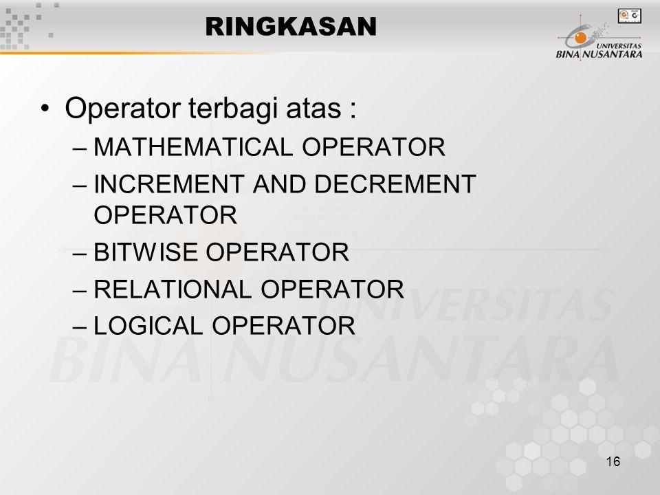 16 RINGKASAN Operator terbagi atas : –MATHEMATICAL OPERATOR –INCREMENT AND DECREMENT OPERATOR –BITWISE OPERATOR –RELATIONAL OPERATOR –LOGICAL OPERATOR