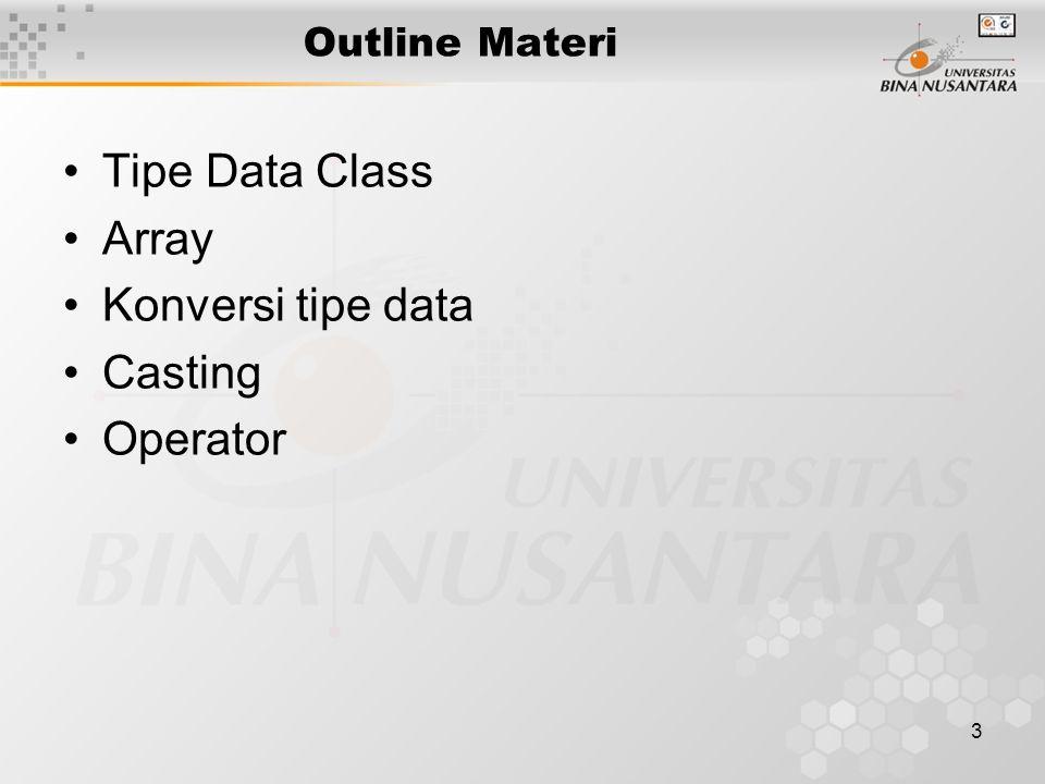 14 RINGKASAN Hal-hal lanjut yang perlu dipelajari dalam sintaks bahasa, tipe data, dan operator adalah : –Tipe Data Class –Arrays –Konversi Tipe Data –Casting –Operator