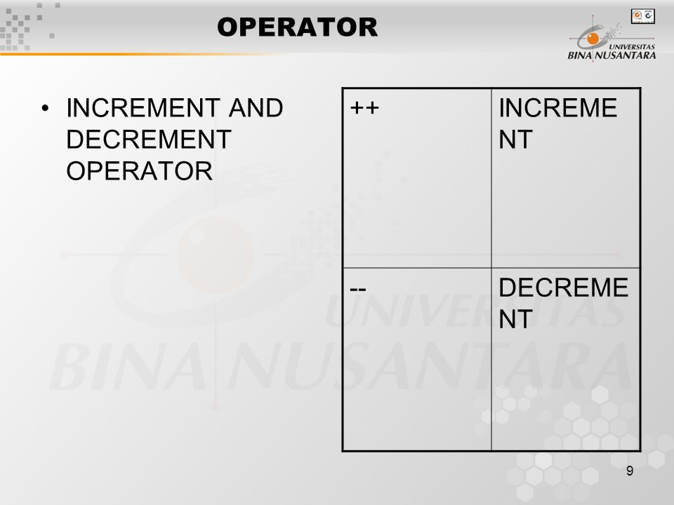 9 OPERATOR INCREMENT AND DECREMENT OPERATOR ++INCREME NT --DECREME NT