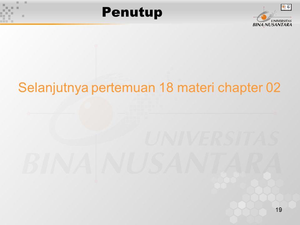 19 Penutup Selanjutnya pertemuan 18 materi chapter 02