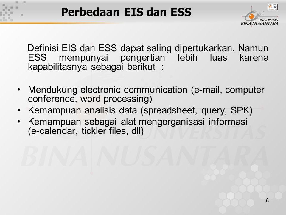 6 Perbedaan EIS dan ESS Definisi EIS dan ESS dapat saling dipertukarkan. Namun ESS mempunyai pengertian lebih luas karena kapabilitasnya sebagai berik