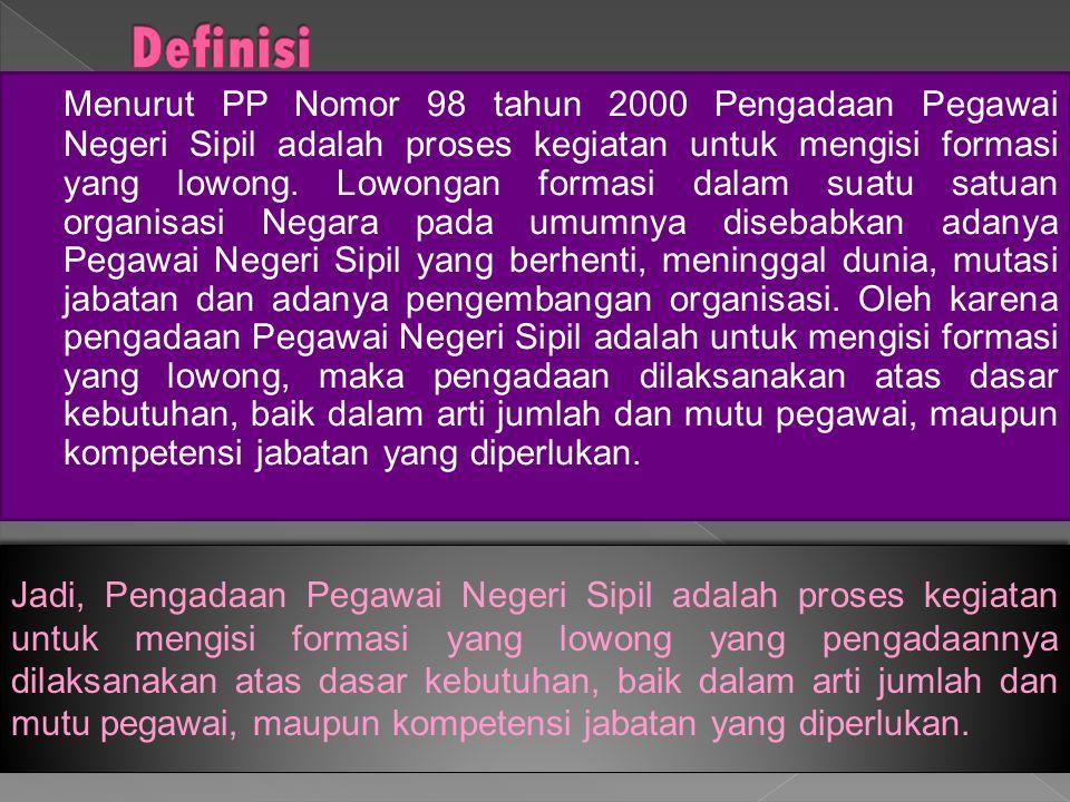 Menurut PP Nomor 98 tahun 2000 Pengadaan Pegawai Negeri Sipil adalah proses kegiatan untuk mengisi formasi yang lowong. Lowongan formasi dalam suatu s
