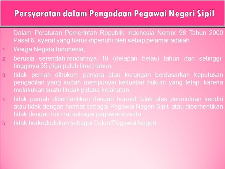 Dalam Peraturan Pemerintah Republik Indonesia Nomor 98 Tahun 2000 Pasal 6, syarat yang harus dipenuhi oleh setiap pelamar adalah : 1. Warga Negara Ind