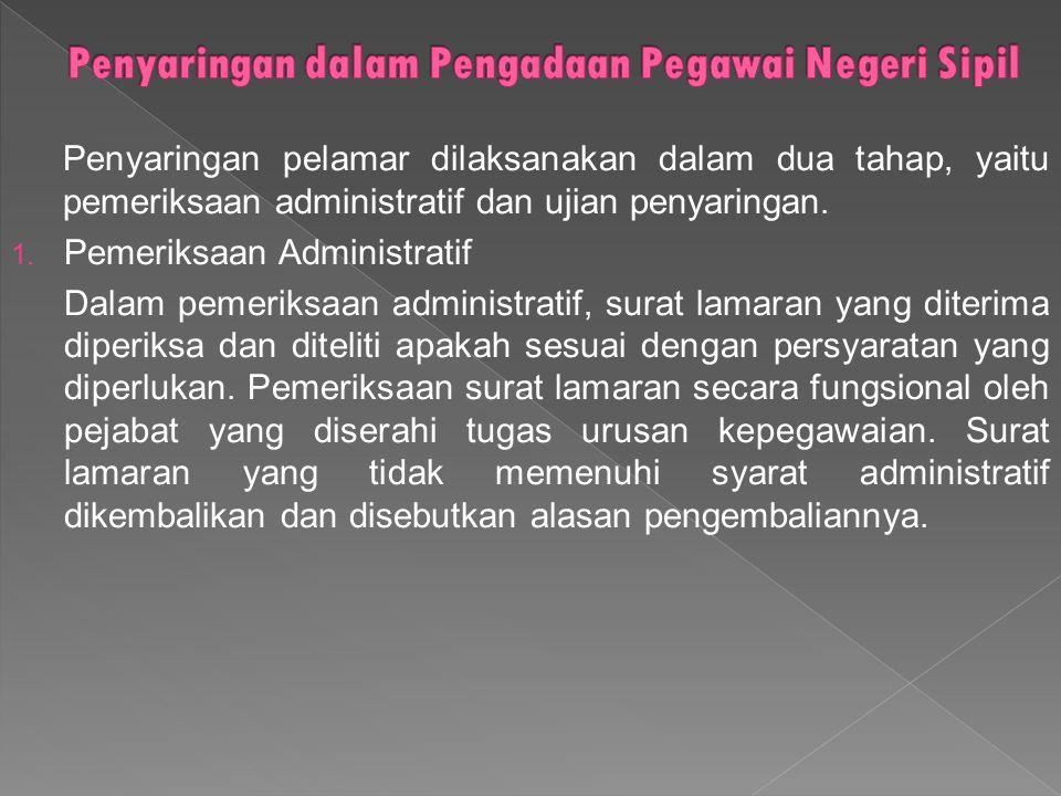 Penyaringan pelamar dilaksanakan dalam dua tahap, yaitu pemeriksaan administratif dan ujian penyaringan. 1. Pemeriksaan Administratif Dalam pemeriksaa