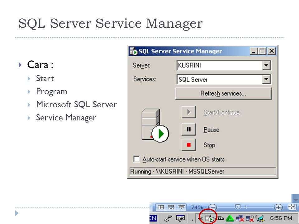 6 SQL Server Service Manager  Cara :  Start  Program  Microsoft SQL Server  Service Manager