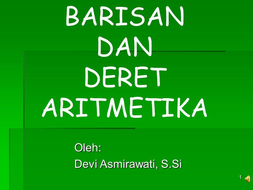 1 Oleh: Devi Asmirawati, S.Si BARISAN DAN DERET ARITMETIKA
