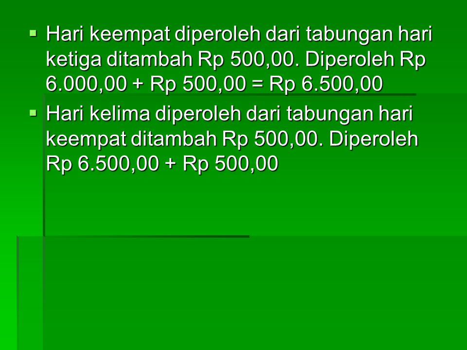 Persoalan Hasan bisa kita selesaikan sebagai berikut: PPPPada hari pertama Hasan menabung sebesar Rp 5.000,00 PPPPada hari kedua Hasan menabung Rp 500,00.