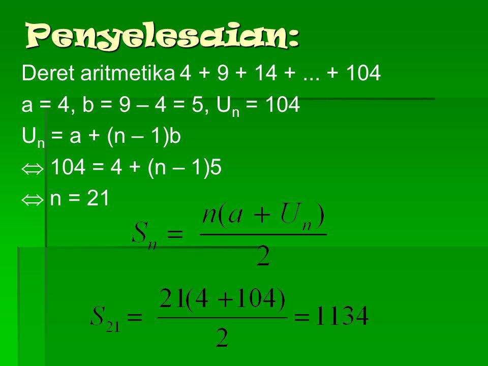  Hitunglah jumlah deret aritmetika 4 + 9 + 14 +... + 104 Contoh