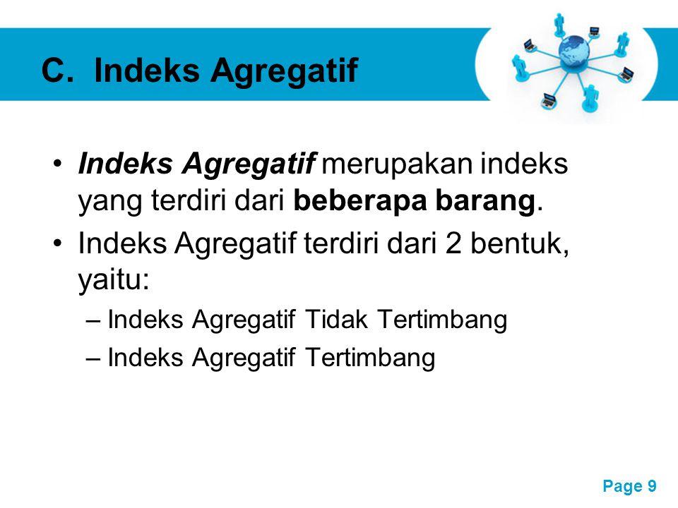 Free Powerpoint Templates Page 10 Indeks Agregatif Tidak Tertimbang Indeks Agregatif tidak tertimbang digunakan untuk unit- unit yang mempunyai satuan yang sama.