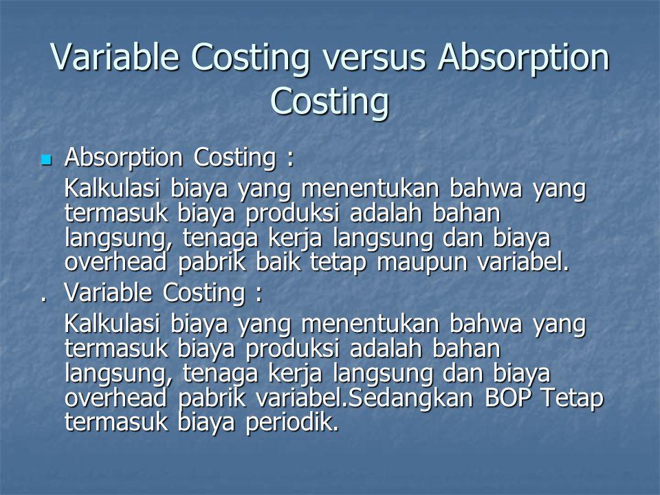 Keunggulan Variable Costing Pada Variable Costing, dampak Fixed Cost terhadap Laba sangat jelas.