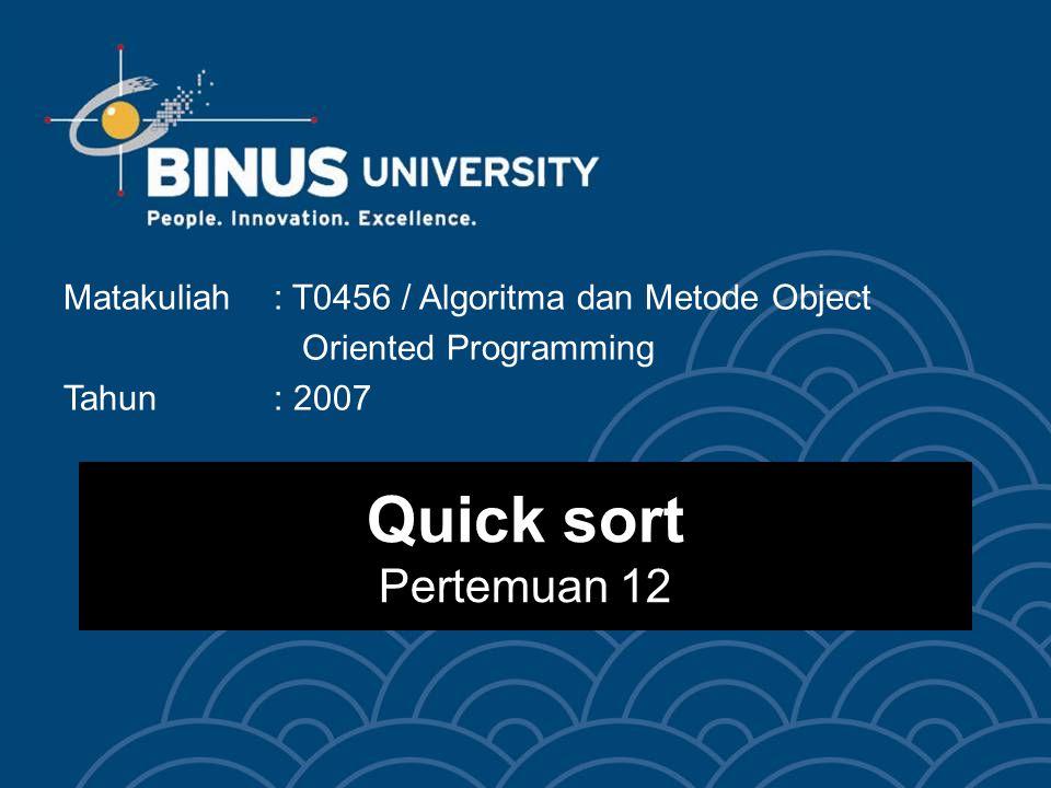 Quick sort Pertemuan 12 Matakuliah: T0456 / Algoritma dan Metode Object Oriented Programming Tahun: 2007