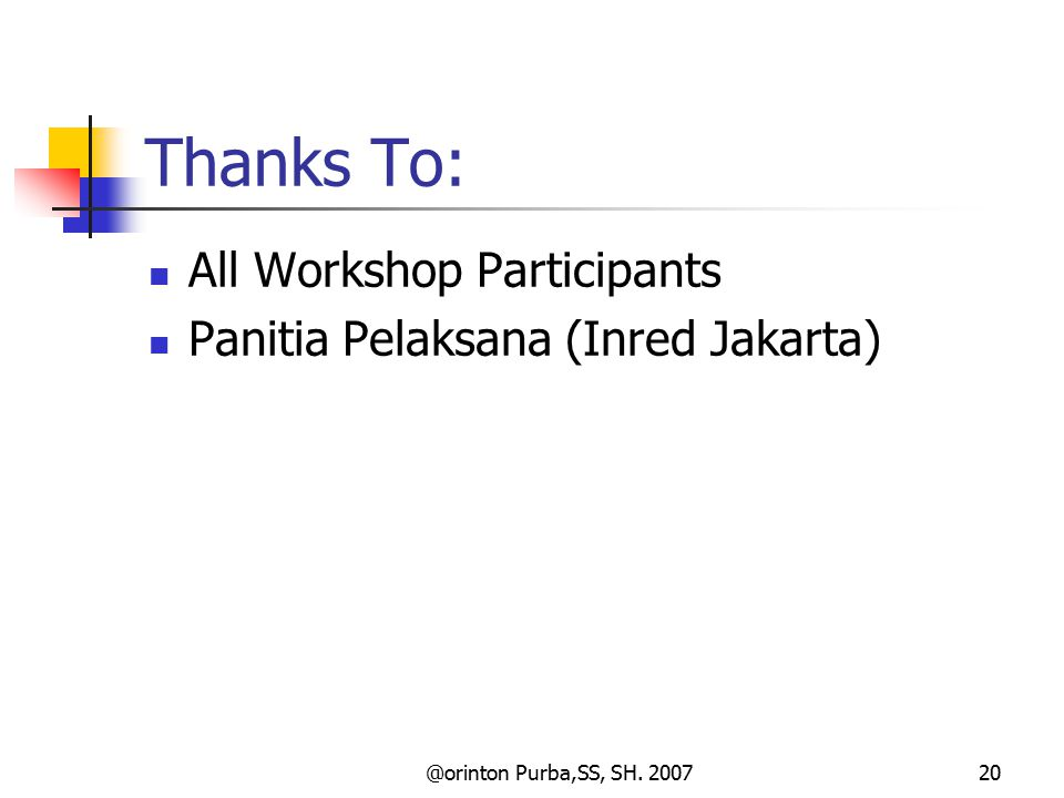 @orinton Purba,SS, SH. 200720 Thanks To: All Workshop Participants Panitia Pelaksana (Inred Jakarta)