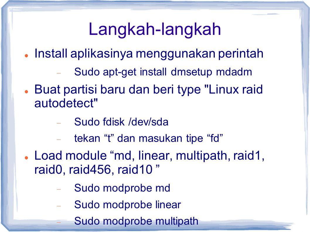 Langkah-langkah Install aplikasinya menggunakan perintah  Sudo apt-get install dmsetup mdadm Buat partisi baru dan beri type