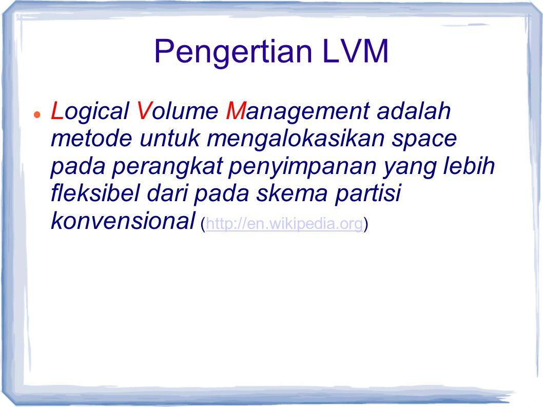 Pengertian LVM Logical Volume Management adalah metode untuk mengalokasikan space pada perangkat penyimpanan yang lebih fleksibel dari pada skema part