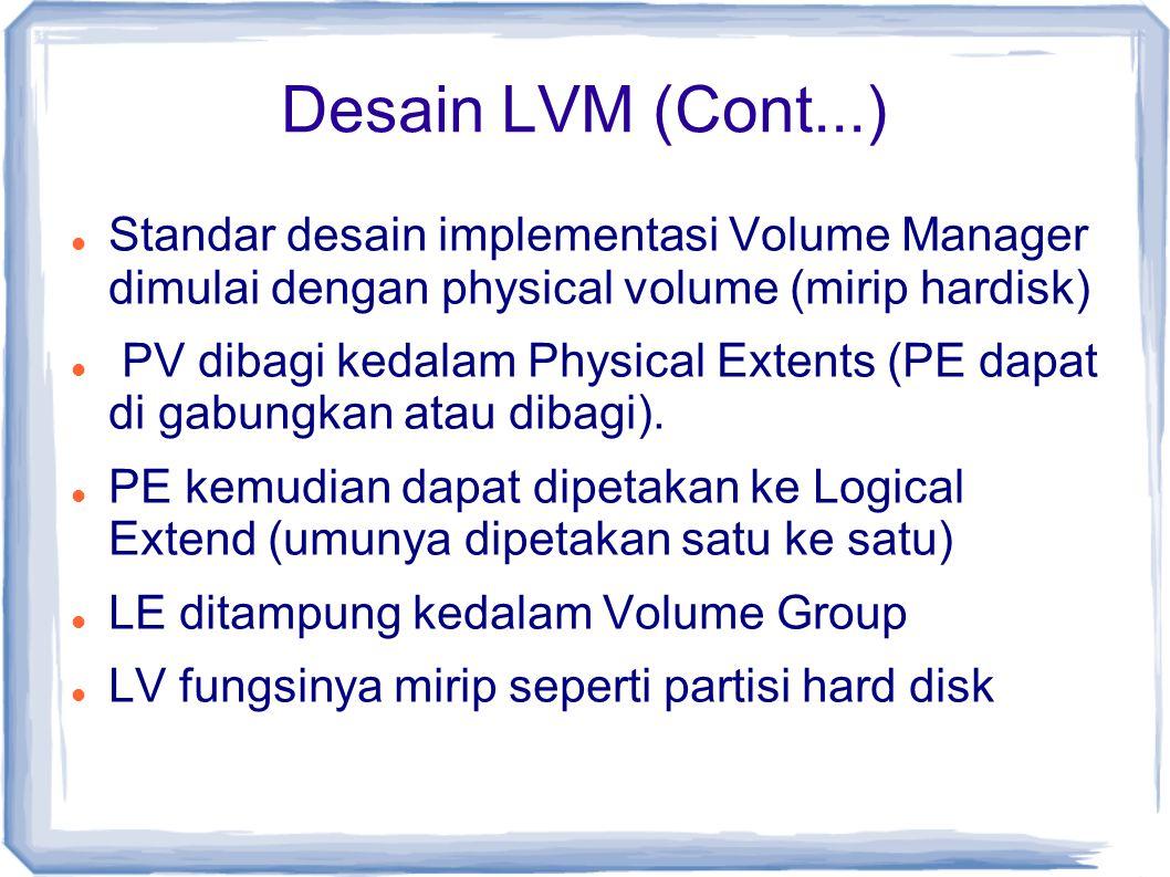 Desain LVM (Cont...) Standar desain implementasi Volume Manager dimulai dengan physical volume (mirip hardisk) PV dibagi kedalam Physical Extents (PE