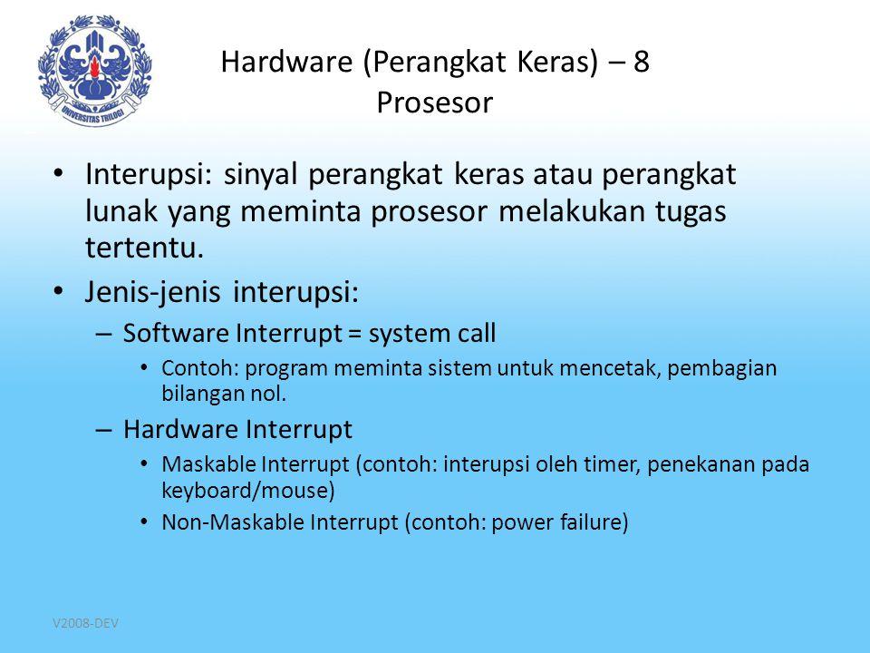 V2008-DEV Hardware (Perangkat Keras) – 8 Prosesor Interupsi: sinyal perangkat keras atau perangkat lunak yang meminta prosesor melakukan tugas tertent