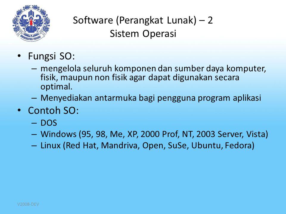 V2008-DEV Software (Perangkat Lunak) – 2 Sistem Operasi Fungsi SO: – mengelola seluruh komponen dan sumber daya komputer, fisik, maupun non fisik agar