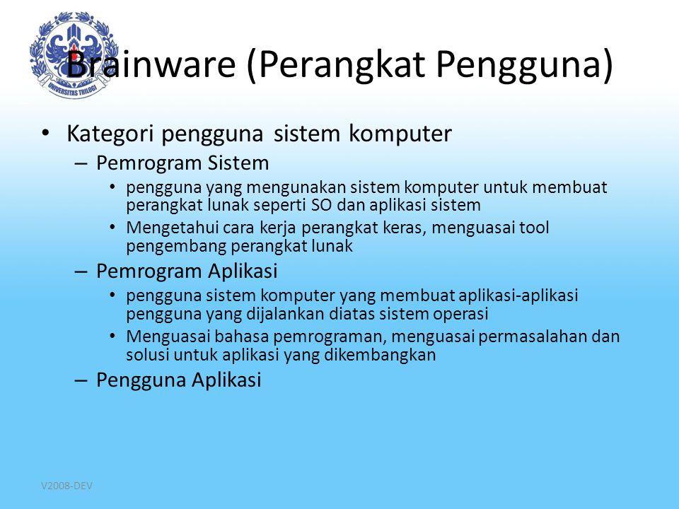 V2008-DEV Brainware (Perangkat Pengguna) Kategori pengguna sistem komputer – Pemrogram Sistem pengguna yang mengunakan sistem komputer untuk membuat p