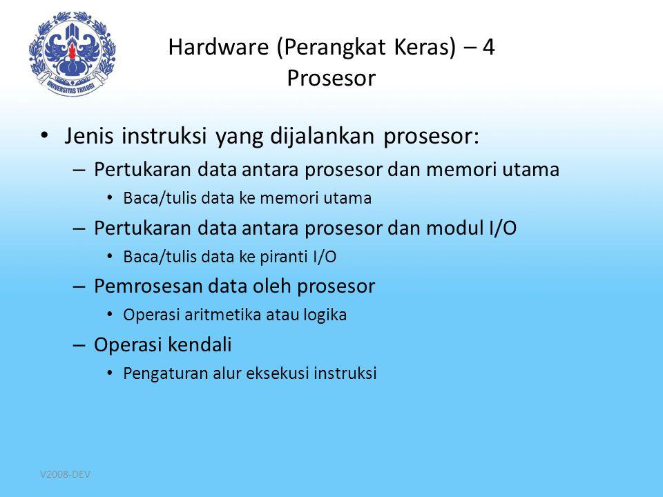 V2008-DEV Hardware (Perangkat Keras) – 4 Prosesor Jenis instruksi yang dijalankan prosesor: – Pertukaran data antara prosesor dan memori utama Baca/tu