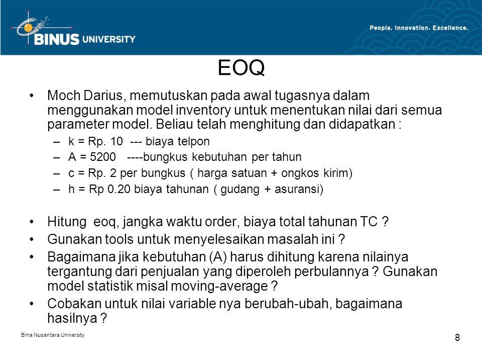 Bina Nusantara University 8 EOQ Moch Darius, memutuskan pada awal tugasnya dalam menggunakan model inventory untuk menentukan nilai dari semua parameter model.