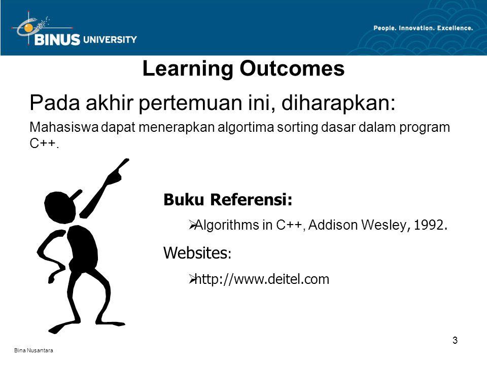 Bina Nusantara Learning Outcomes Pada akhir pertemuan ini, diharapkan: Mahasiswa dapat menerapkan algortima sorting dasar dalam program C++. Buku Refe