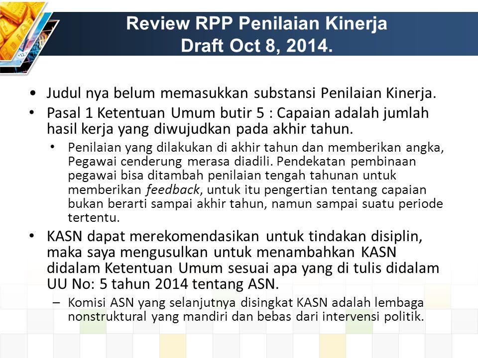 Review RPP Penilaian Kinerja Draft Oct 8, 2014. Judul nya belum memasukkan substansi Penilaian Kinerja. Pasal 1 Ketentuan Umum butir 5 : Capaian adala