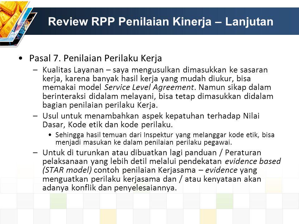 Review RPP Penilaian Kinerja – Lanjutan Pasal 7. Penilaian Perilaku Kerja –Kualitas Layanan – saya mengusulkan dimasukkan ke sasaran kerja, karena ban