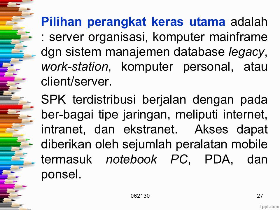 Pilihan perangkat keras utama adalah : server organisasi, komputer mainframe dgn sistem manajemen database legacy, work-station, komputer personal, atau client/server.