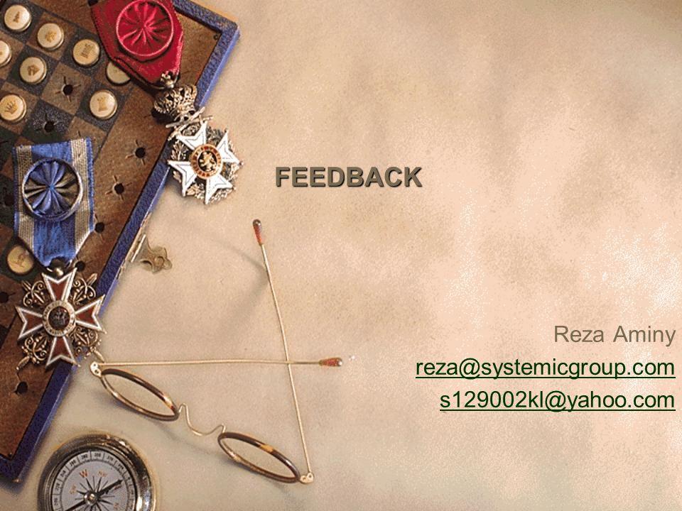 FEEDBACK Reza Aminy reza@systemicgroup.com s129002kl@yahoo.com