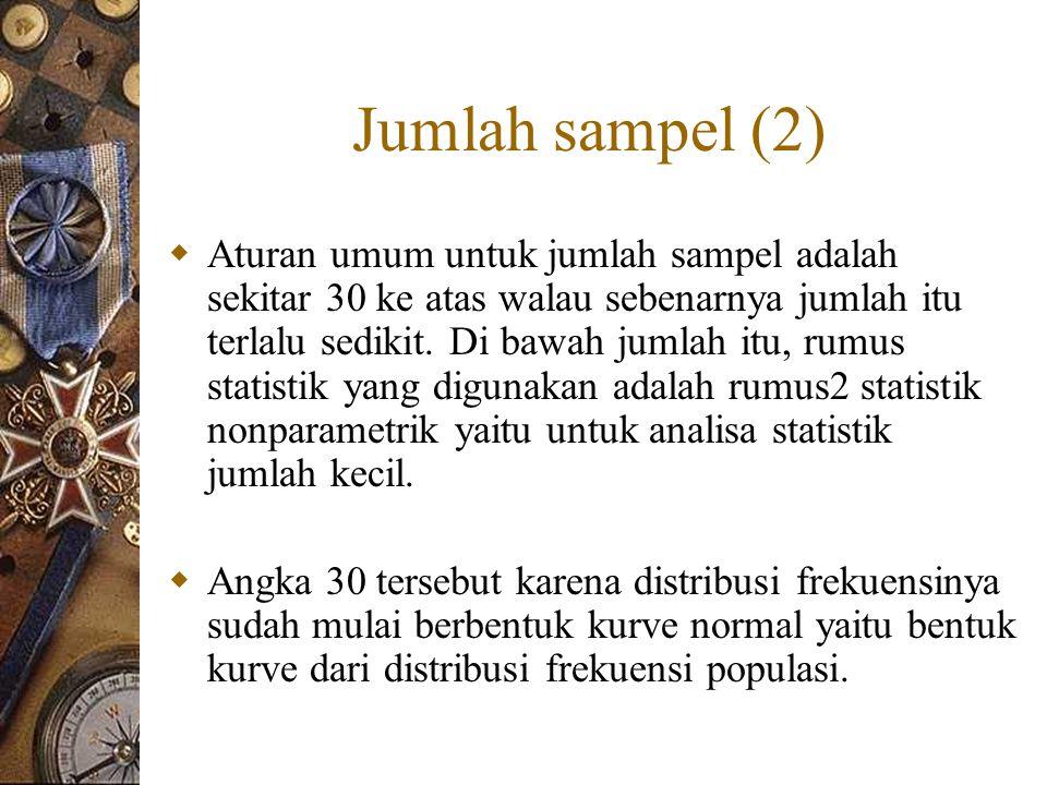 Jumlah sampel (2)  Aturan umum untuk jumlah sampel adalah sekitar 30 ke atas walau sebenarnya jumlah itu terlalu sedikit.