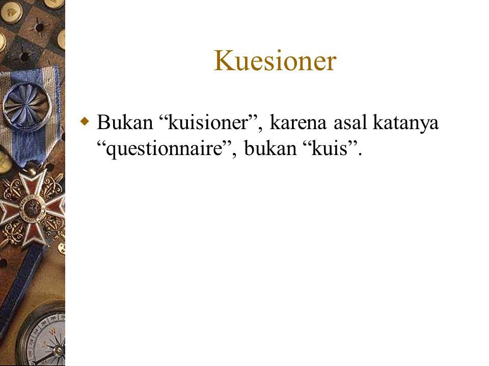 Kuesioner  Bukan kuisioner , karena asal katanya questionnaire , bukan kuis .