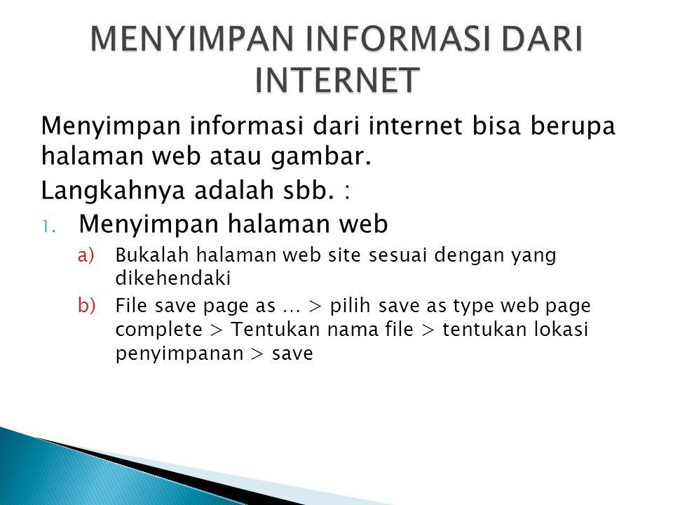 Menyimpan informasi dari internet bisa berupa halaman web atau gambar. Langkahnya adalah sbb. : 1. Menyimpan halaman web a)Bukalah halaman web site se