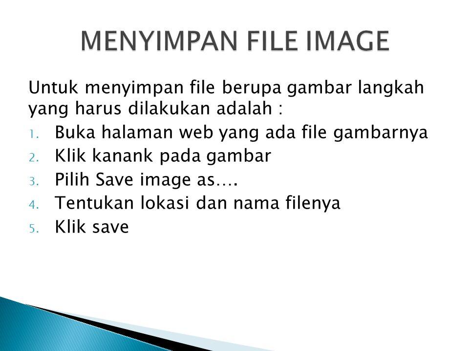 Untuk menyimpan file berupa gambar langkah yang harus dilakukan adalah : 1. Buka halaman web yang ada file gambarnya 2. Klik kanank pada gambar 3. Pil