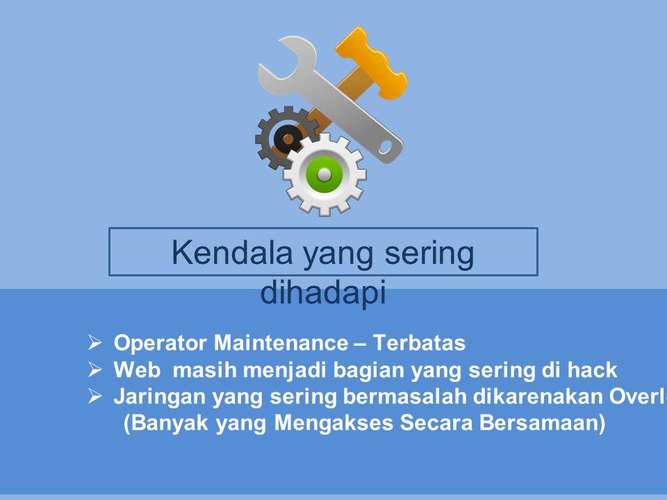  Operator Maintenance – Terbatas  Web masih menjadi bagian yang sering di hack  Jaringan yang sering bermasalah dikarenakan Overload (Banyak yang M