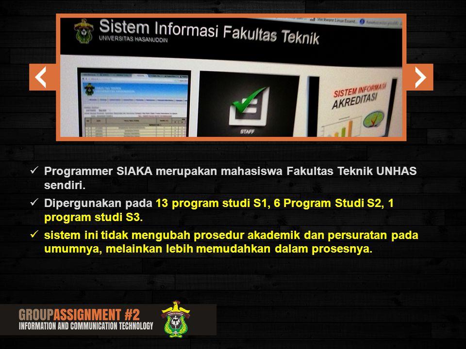 Programmer SIAKA merupakan mahasiswa Fakultas Teknik UNHAS sendiri. Dipergunakan pada 13 program studi S1, 6 Program Studi S2, 1 program studi S3. sis