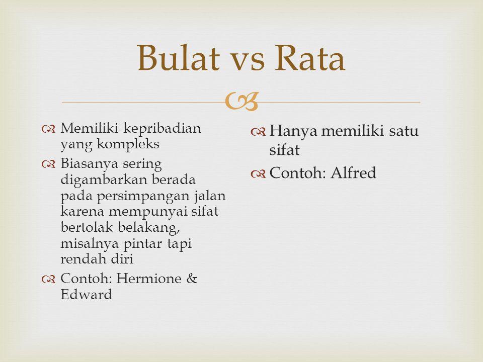  Bulat vs Rata  Memiliki kepribadian yang kompleks  Biasanya sering digambarkan berada pada persimpangan jalan karena mempunyai sifat bertolak bela