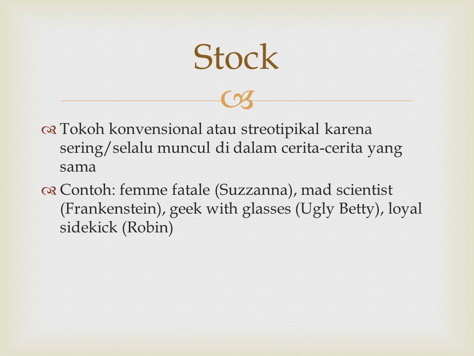   Tokoh konvensional atau streotipikal karena sering/selalu muncul di dalam cerita-cerita yang sama  Contoh: femme fatale (Suzzanna), mad scientist (Frankenstein), geek with glasses (Ugly Betty), loyal sidekick (Robin) Stock