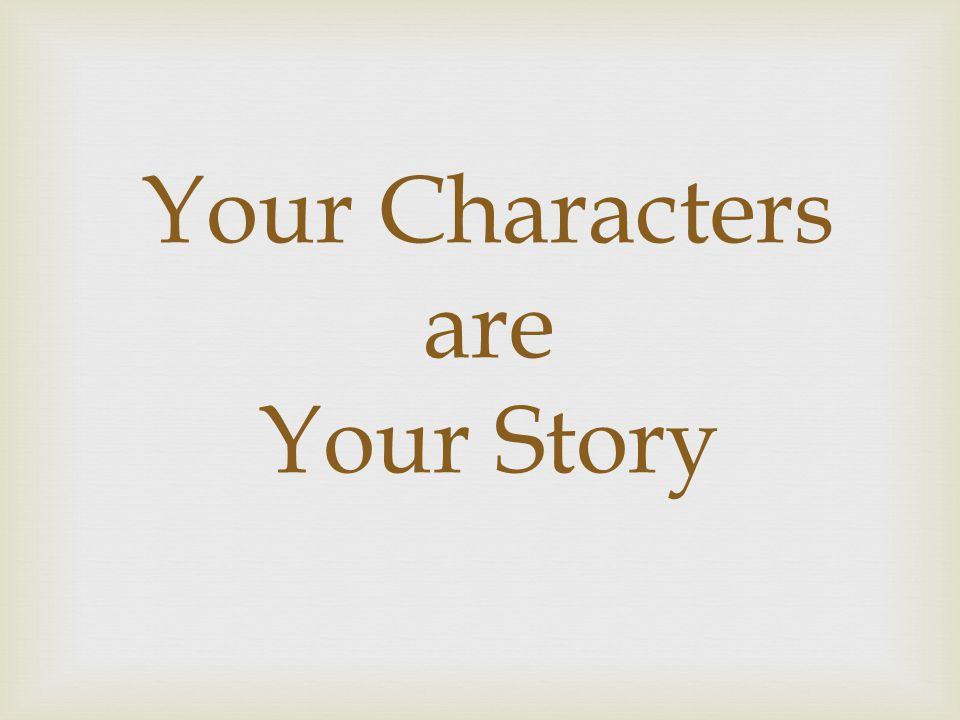 Your Characters are Your Story