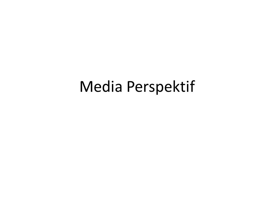 Perspektif awal Kekuatan media massa Komunikasi dan integrasi sosial Komunikasi massa dan pendidik Media sebagai masalah atau kambing hitam
